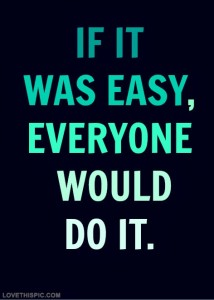 28304-If-It-Was-Easy-Everyone-Would-Do-It