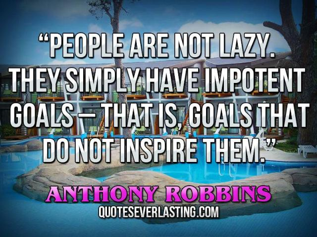 People-are-not-lazy.-They-simply-have-impotent-goals-_-that-is-goals-that-do-not-inspire-them.-_-Anthony-Robbins1