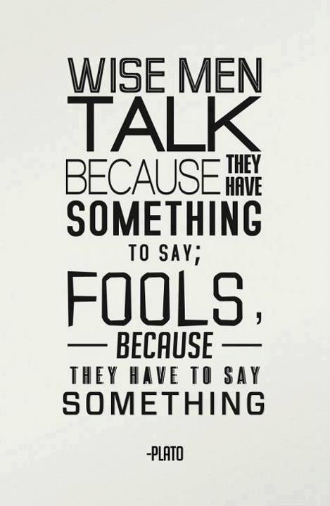 Wise-men-talk-because-they-have-something-to-say-Fools-because-they-have-to-say-something