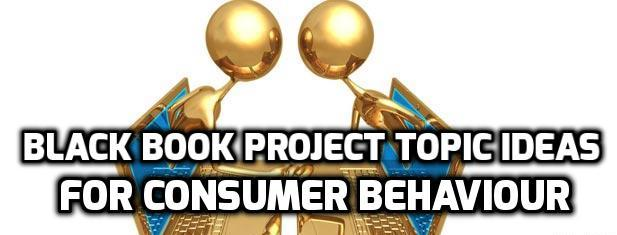 Black Book Project Topic Ideas For Consumer Behaviour