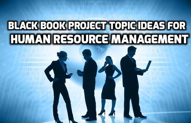 Black Book Project Topic Ideas For Human Resource Management