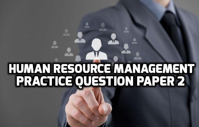 Human Resource Management Practice Question Paper 2