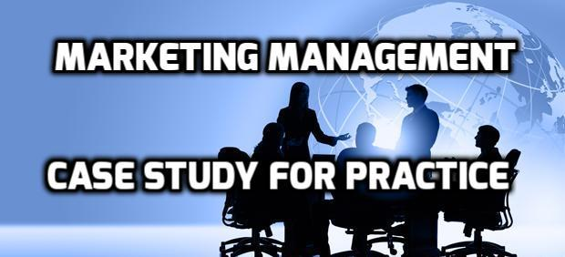 Marketing Management Case Study For Practice