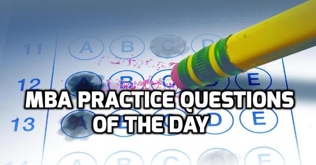 MBA Practice Questions Of The Day – Analytical Reasoning