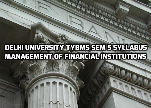 Delhi University TYBMS Sem 5 Syllabus – Management of Financial Institutions