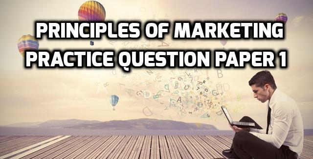 Principles of Marketing Practice Question Paper 1