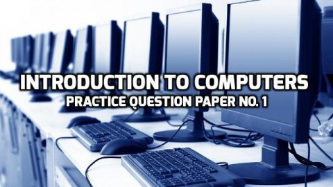 Introduction to Computers Practice Question Paper No. 1