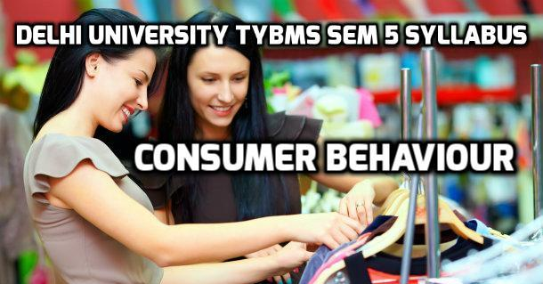 Delhi University TYBMS Sem 5 Syllabus – Consumer Behaviour