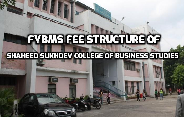 FYBMS Fee Structure of Shaheed Sukhdev College of Business Studies