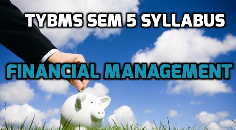 TYBMS Sem 5 Syllabus of November 2015 Exam: Financial Management