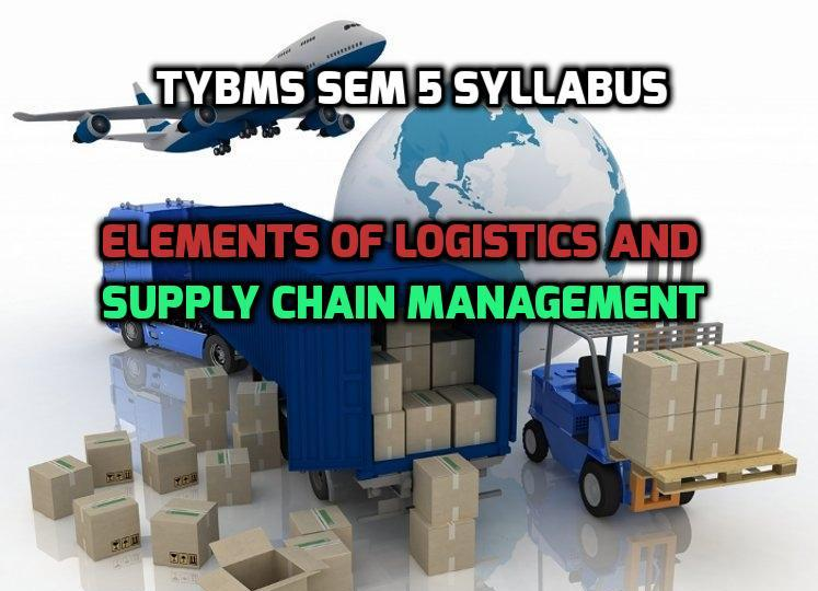 TYBMS Sem 5 Syllabus of November 2015 Exam: Elements of Logistics and Supply Chain Management