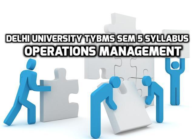 Delhi University TYBMS Sem 5 Syllabus: Operations Management