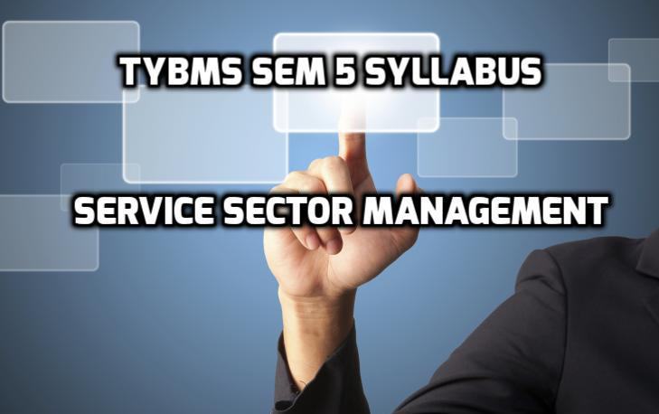 TYBMS Sem 5 Syllabus of November 2015 Exam: Service Sector Management