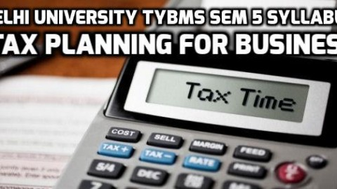 Delhi University TYBMS Sem 5 Syllabus: Tax Planning for Business