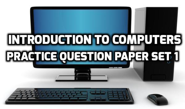 Introduction To Computers Practice Question Paper Set 1