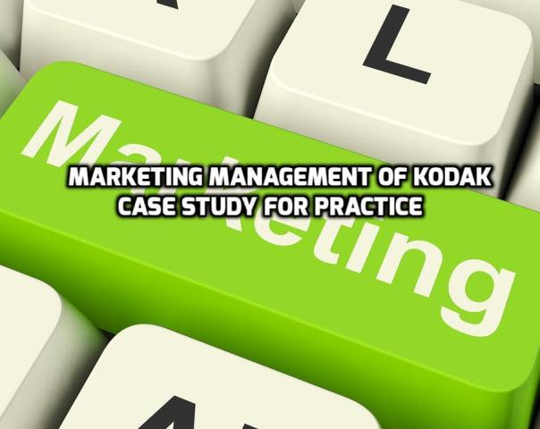 Marketing Management of Kodak Case Study For Practice