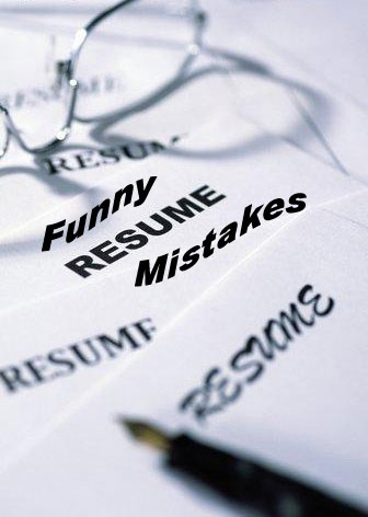 Top 34 Incredibly Crazy Real Resume Mistakes That Make You Look Dumb