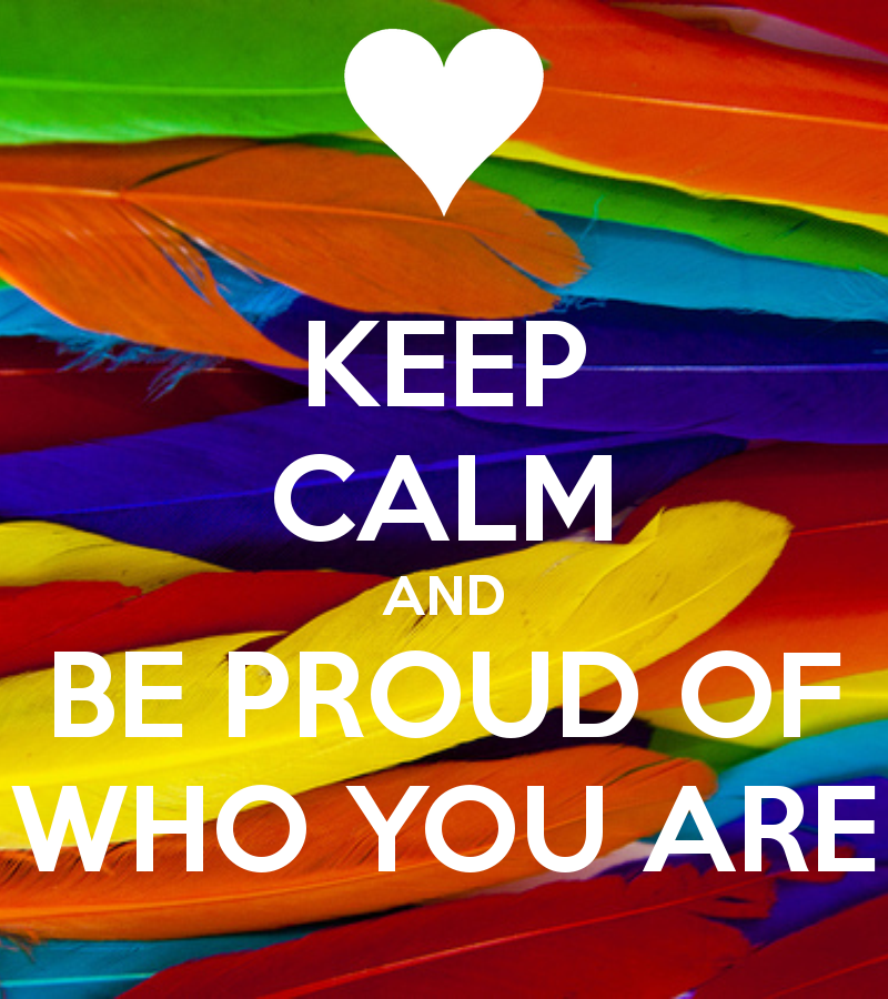 keep-calm-and-be-proud-of-who-you-are-45
