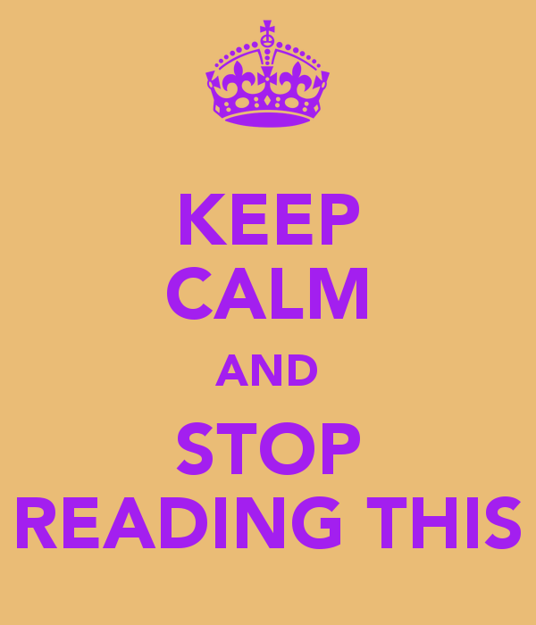 keep-calm-and-stop-reading-this
