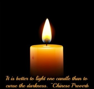 It is better to light a candle than curse the darkness