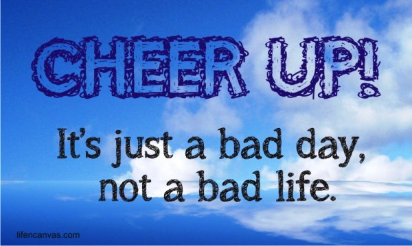 cheer-up-not-a-bad-life
