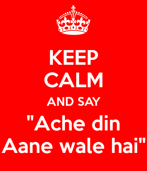 keep-calm-and-say-ache-din-aane-wale-hai