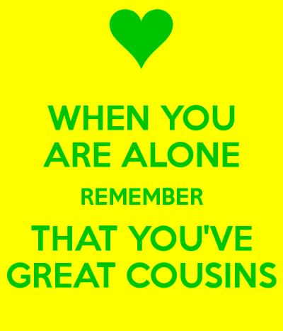 when-you-are-alone-remember-that-you-ve-great-cousins
