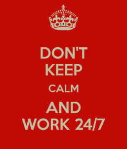 don-t-keep-calm-and-work-24-7-1