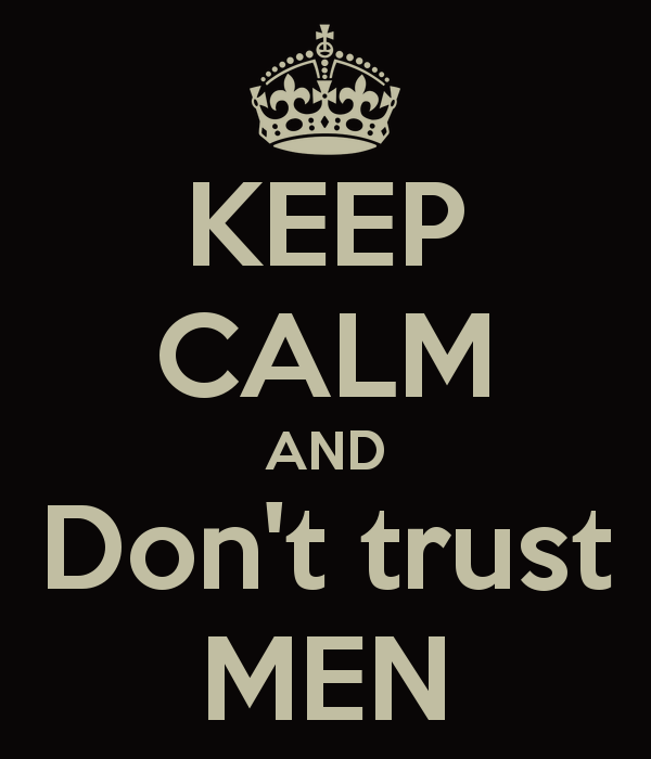 Reasons You Shouldn't Trust Men So Easily!