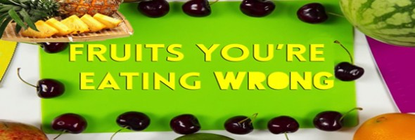 6 Fruits You're Eating Wrong
