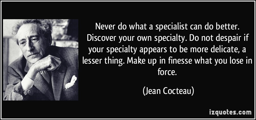 quote-never-do-what-a-specialist-can-do-better-discover-your-own-specialty-do-not-despair-if-your-jean-cocteau-326435
