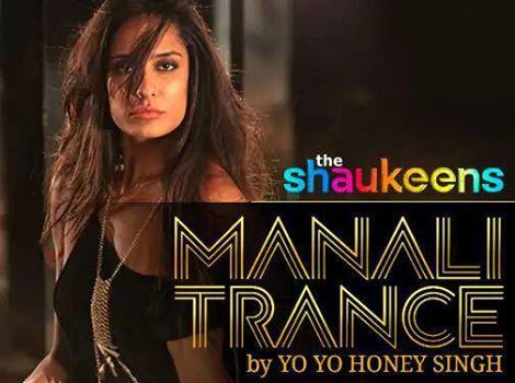 Watch : Manali Trance - Official Video | Yo Yo Honey Singh & Neha Kakkar | The Shaukeens | Lisa Haydon