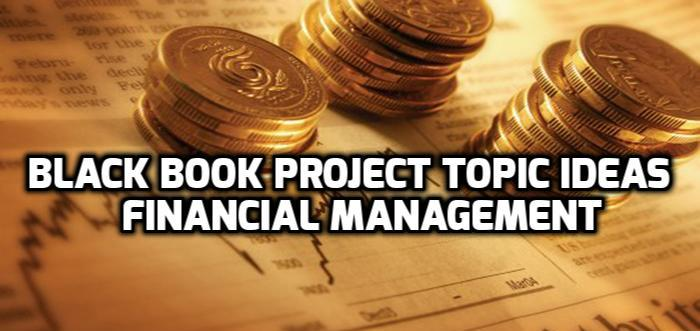 Black Book Project Topic Ideas On Financial Management