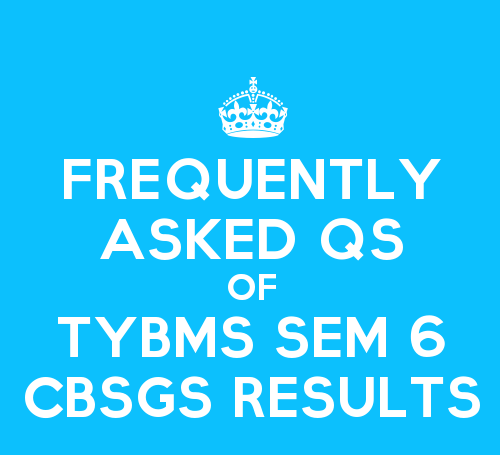 Frequently Asked Questions (FAQs) of TYBMS Sem 6 CBSGS Results 2014-15