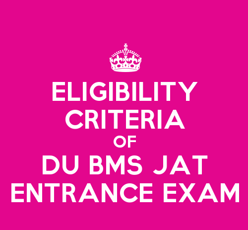 Eligibility Criteria For Appearing In BMS Joint Admission Test (JAT) Of Delhi University