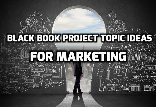 Black Book Project Topic Ideas For Marketing