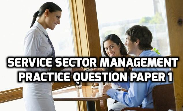 Service Sector Management Practice Question Paper 1