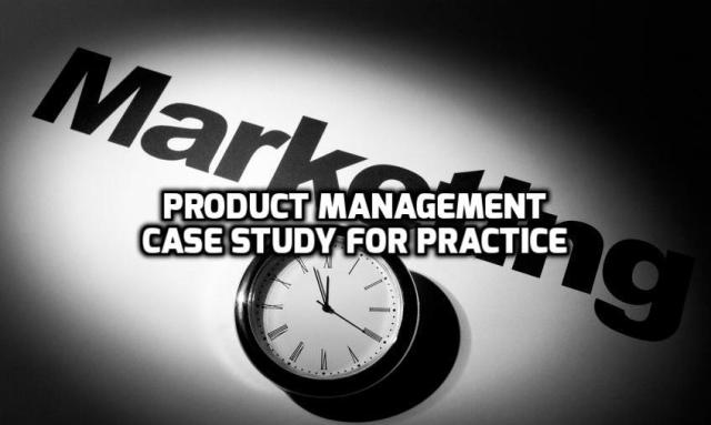 Product Management Case Study For Practice